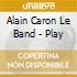 Alain Caron Le Band - Play