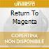 RETURN TO MAGENTA