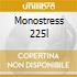 MONOSTRESS 225L