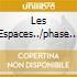 LES ESPACES../PHASE IV