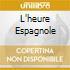 L'HEURE ESPAGNOLE