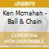 Ken Mcmahan - Ball & Chain