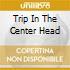 TRIP IN THE CENTER HEAD