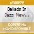 Ballads In Jazz: New York/Chicago/Los Angeles 1930-1941