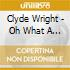Clyde Wright - Oh What A Day!
