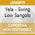 Yela - Swing Low Sangolo