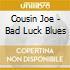 Cousin Joe + 2 Bt - Bad Luck Blues