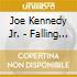 Joe Kennedy Jr. - Falling In Love With Love