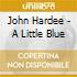 John Hardee - A Little Blue