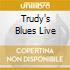 TRUDY'S BLUES LIVE