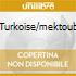 TURKOISE/MEKTOUB