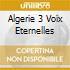 ALGERIE 3 VOIX ETERNELLES