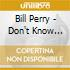 Bill Perry - Don't Know Nothing About