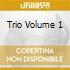 TRIO VOLUME 1