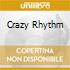 CRAZY RHYTHM