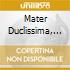 MATER DUCLISSIMA, CANTO GREGORIANO