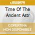 TIME OF THE ANCIENT ASTR