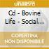 CD - BOVINE LIFE - SOCIAL ELECTRICS