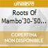 Roots Of Mambo'30-'50
