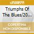 TRIUMPHS OF THE BLUES/20 CD BOX