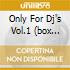 ONLY FOR DJ'S VOL.1 (BOX 4CD)