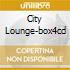 CITY LOUNGE-BOX4CD