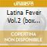 LATINA FEVER VOL.2 (BOX 4CD)