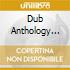 DUB ANTHOLOGY  (BOX 4 CD)
