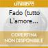 FADO  (TUTTO L'AMORE DELLA MUSICA PORTOGHESE)