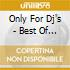 ONLY FOR DJ'S - BEST OF 2007  (BOX 4 CD)