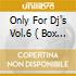 ONLY FOR DJ'S VOL.6  ( BOX 4 CD)