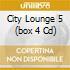 CITY LOUNGE 5   (BOX 4 CD)