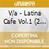 V/a - Latina Cafe  Vol.1 (2 C)