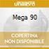 MEGA 90