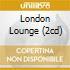 LONDON LOUNGE (2CD)