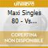 MAXI SINGLES 80 - VS 2009