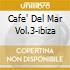 CAFE' DEL MAR VOL.3-IBIZA
