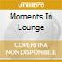 MOMENTS IN LOUNGE