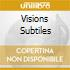 VISIONS SUBTILES