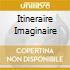ITINERAIRE IMAGINAIRE