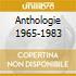 ANTHOLOGIE 1965-1983