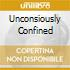 UNCONSIOUSLY CONFINED