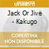 Jack Or Jive - Kakugo