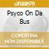 PSYCO ON DA BUS