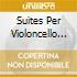 SUITES PER VIOLONCELLO (INTEGRALE)