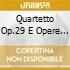 QUARTETTO OP.29 E OPERE RARE PER QUARTET