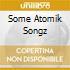 SOME ATOMIK SONGZ