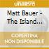 Matt Bauer - The Island Moved In The Storm