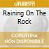 RAINING ON THE ROCK