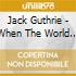 Jack Guthrie - When The World Has Turned